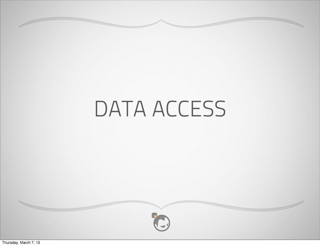 DATA ACCESS Thursday, March 7, 13