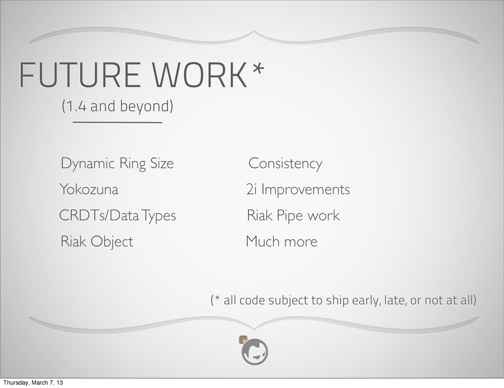 FUTURE WORK* (1.4 and beyond) (* all code subje...