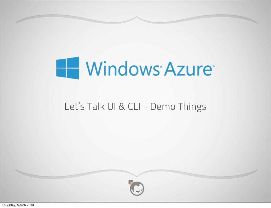 Let's Talk UI & CLI - Demo Things Thursday, Mar...