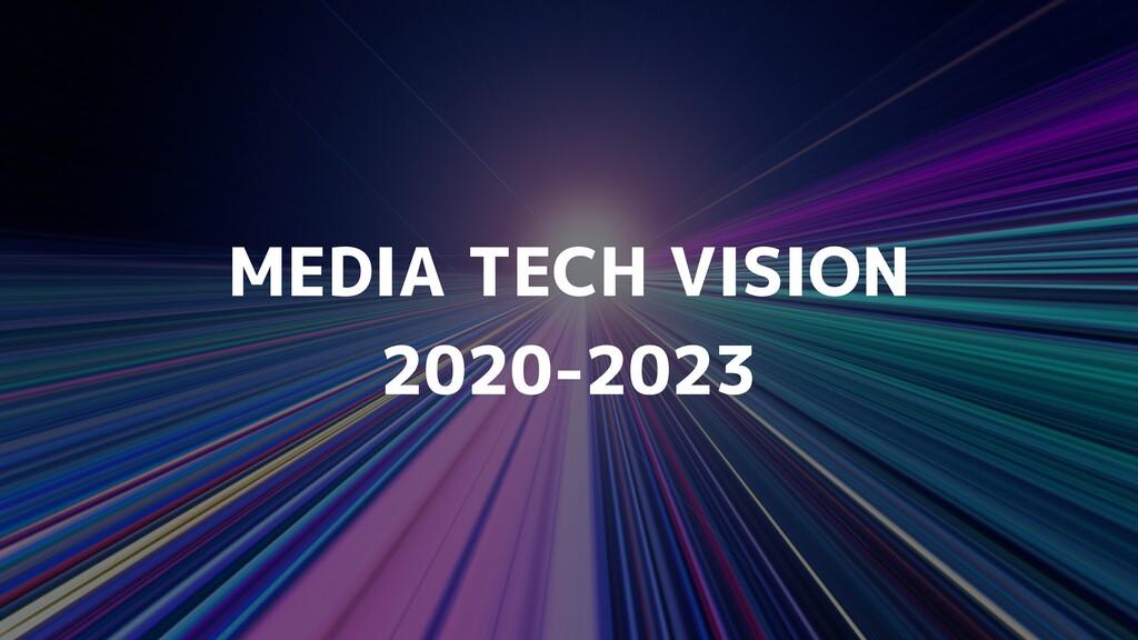MEDIA TECH VISION   2020-2023