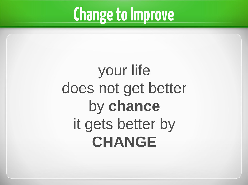 your life does not get better by chance it gets...