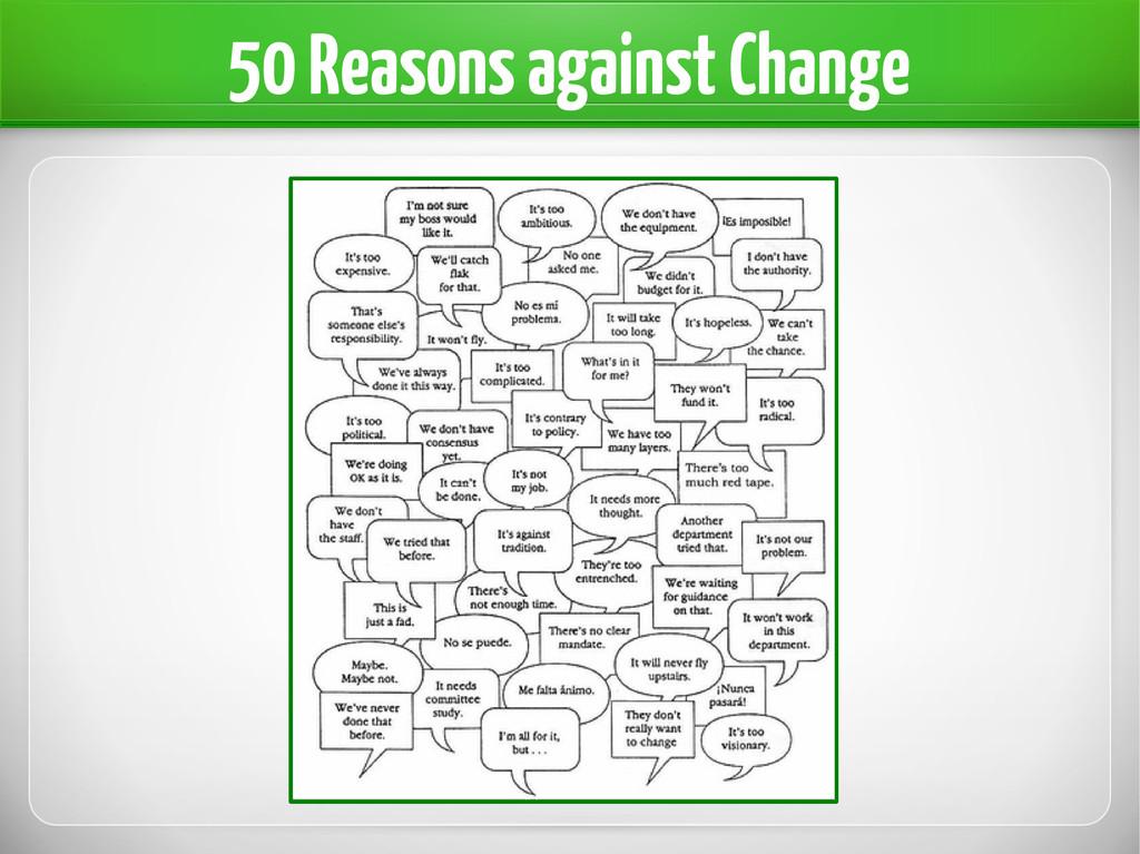 50 Reasons against Change