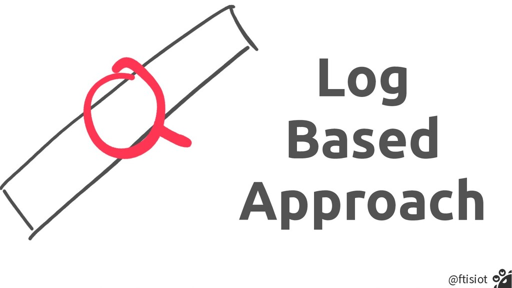 @ftisiot Log   Based   Approach
