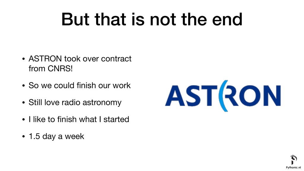 But that is not the end • ASTRON took over cont...