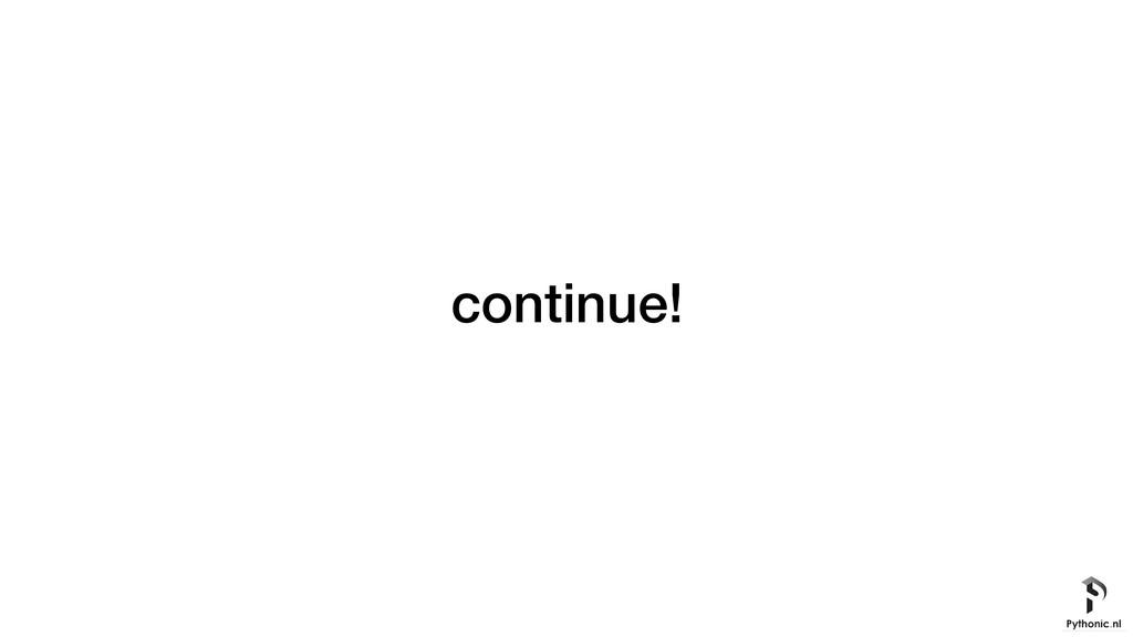 continue!