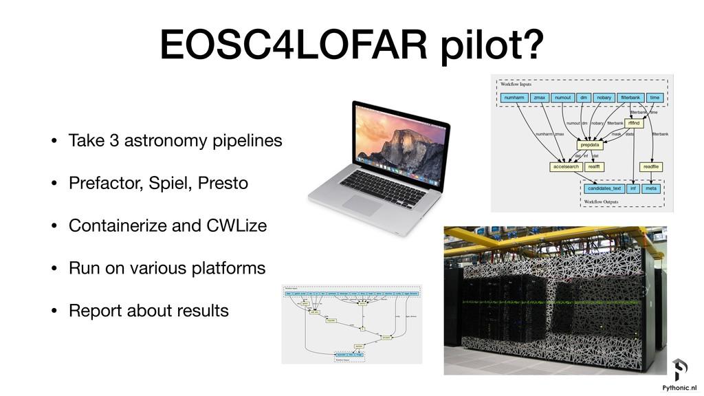 EOSC4LOFAR pilot? • Take 3 astronomy pipelines ...