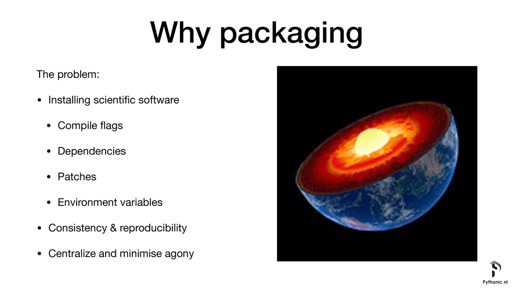 Why packaging The problem:  • Installing scient...