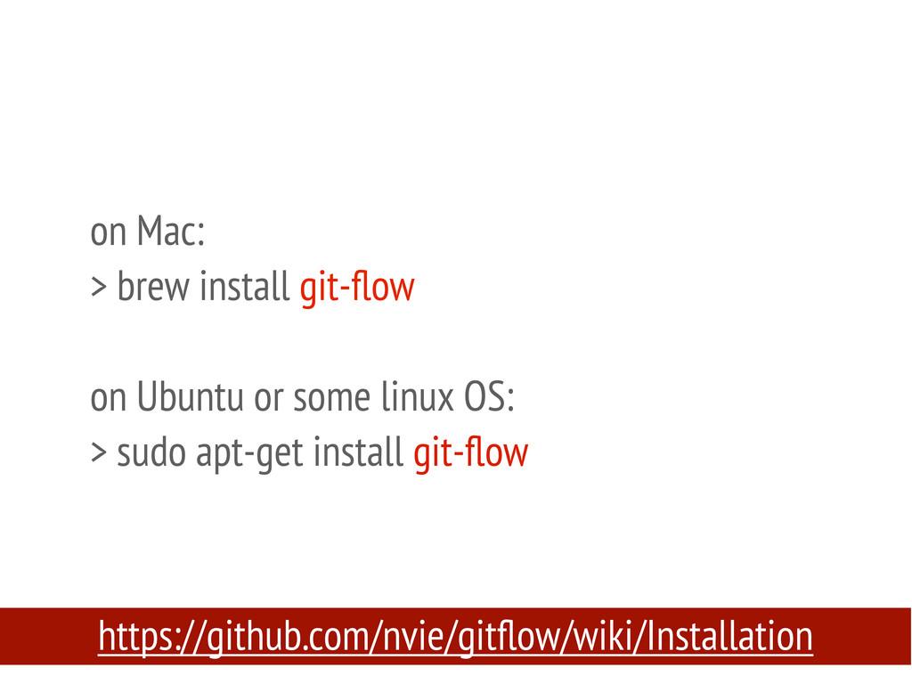 on Mac: > brew install git-flow on Ubuntu or som...