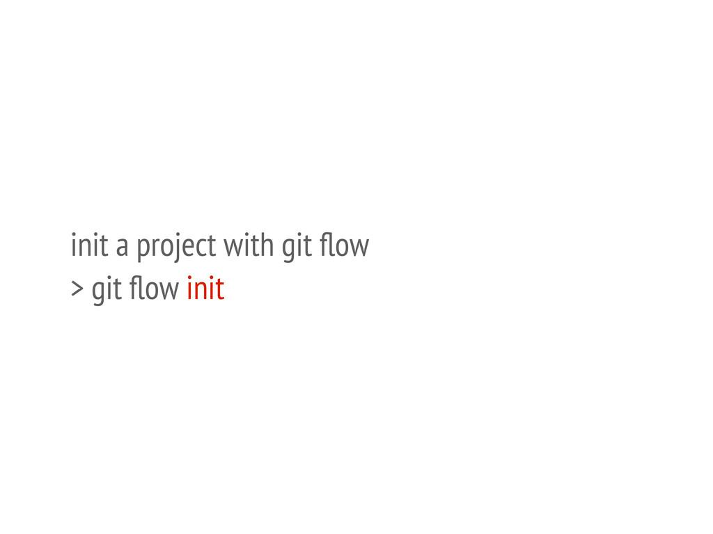 init a project with git flow > git flow init