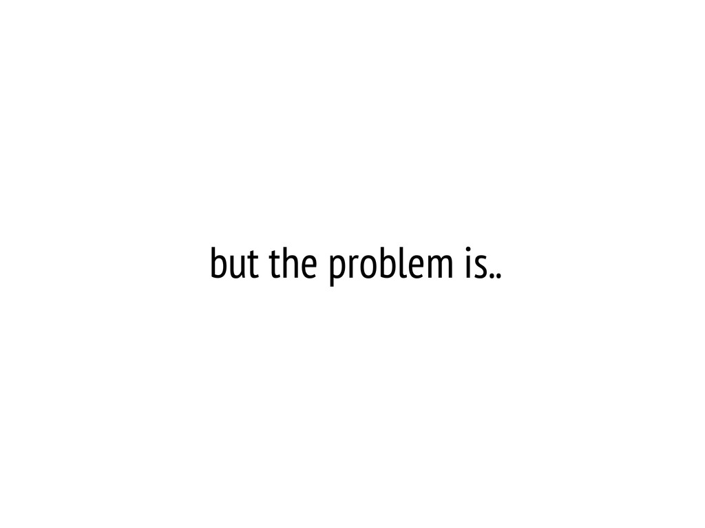 but the problem is..