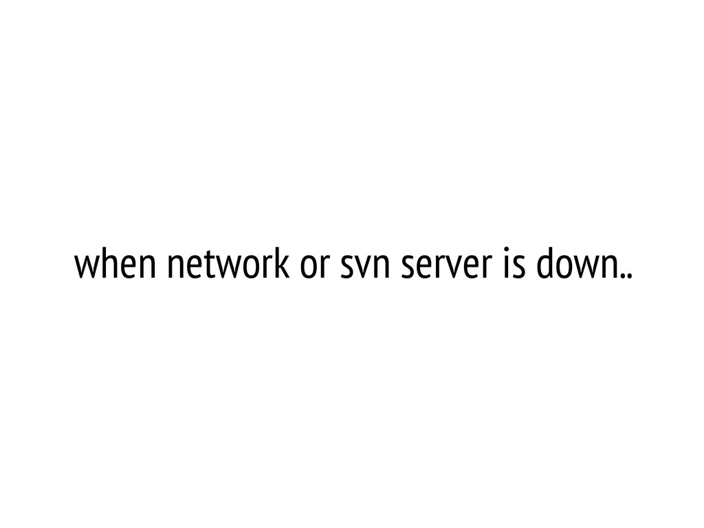 when network or svn server is down..