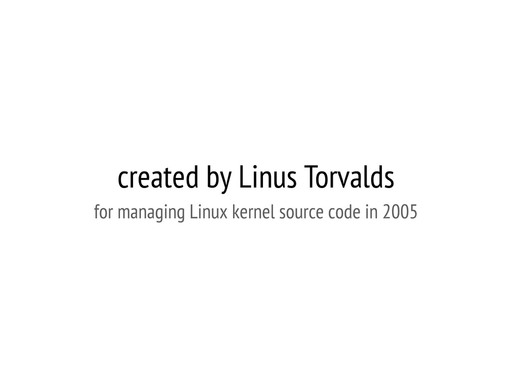 created by Linus Torvalds for managing Linux ke...