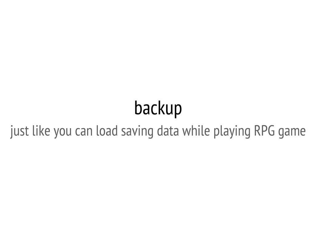 backup just like you can load saving data while...