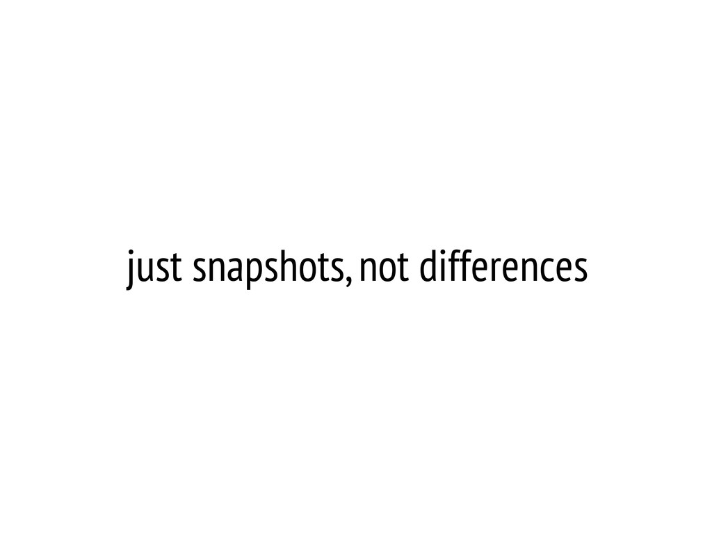 just snapshots, not differences
