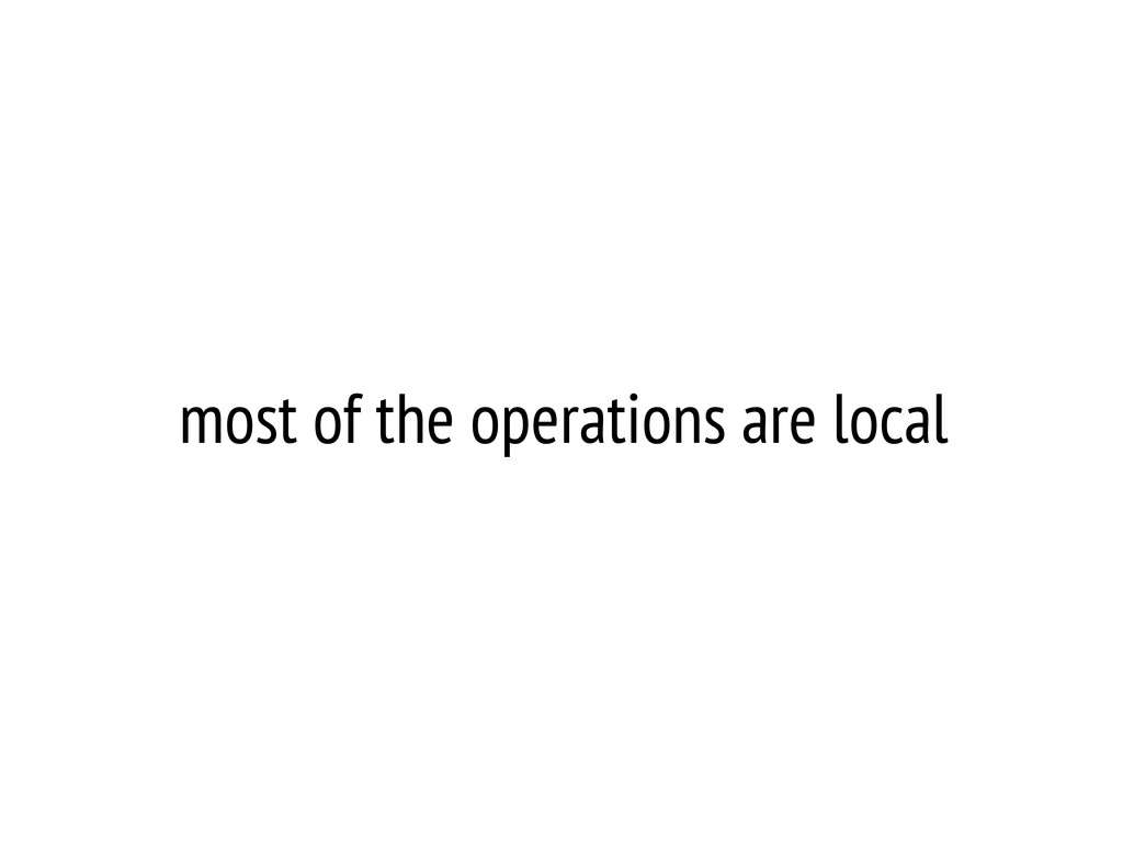 most of the operations are local