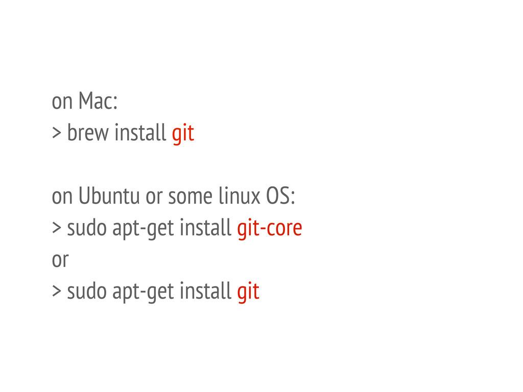 on Mac: > brew install git on Ubuntu or some li...