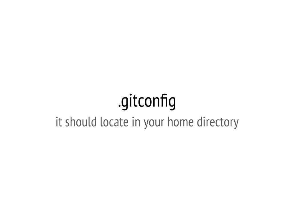 .gitconfig it should locate in your home directo...