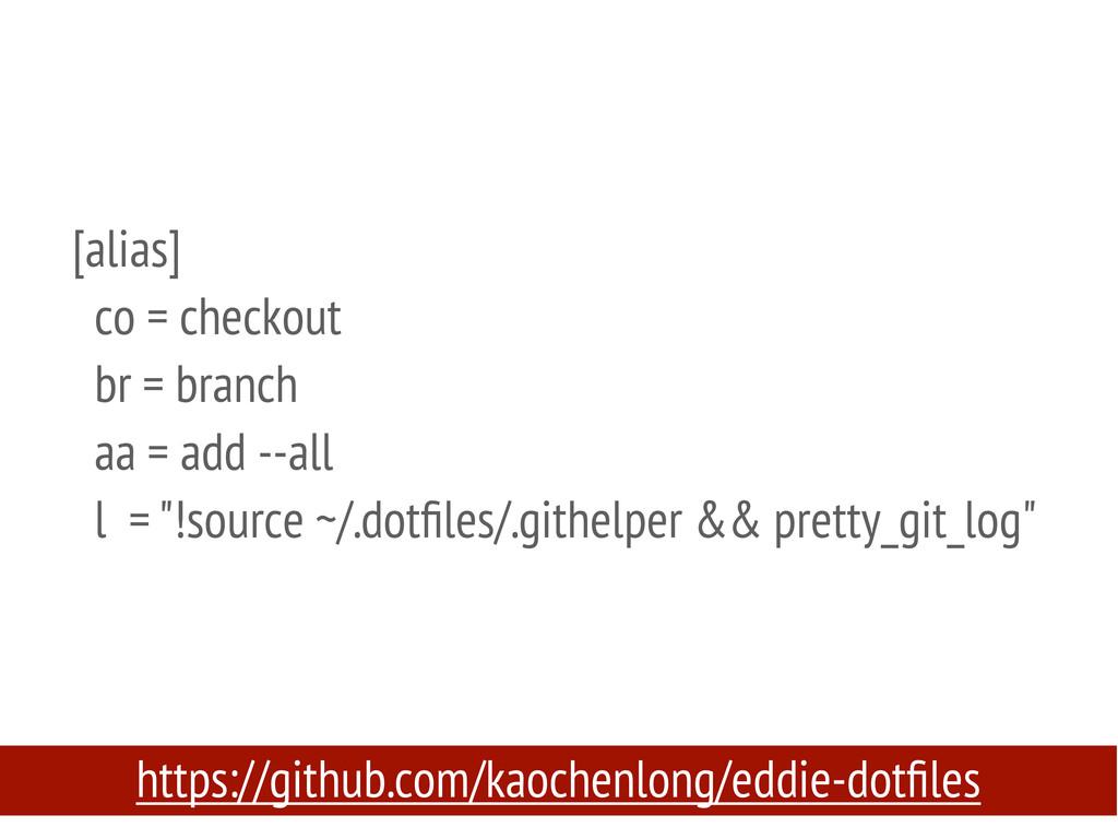 [alias] co = checkout br = branch aa = add --al...