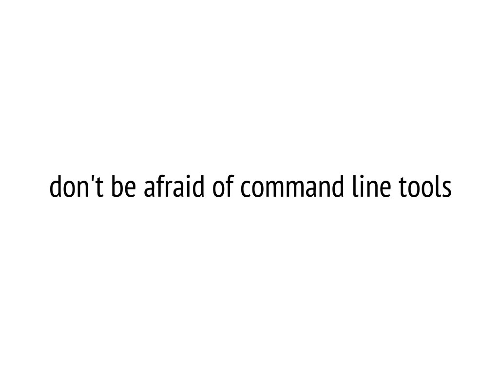 don't be afraid of command line tools