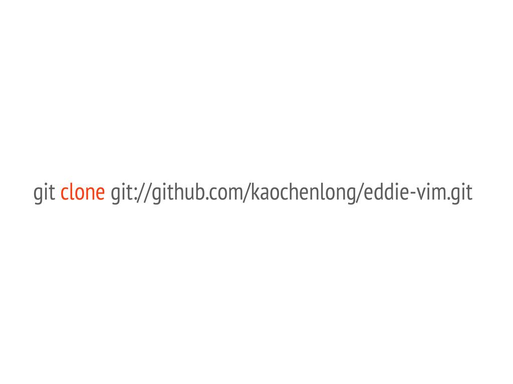 git clone git://github.com/kaochenlong/eddie-vi...