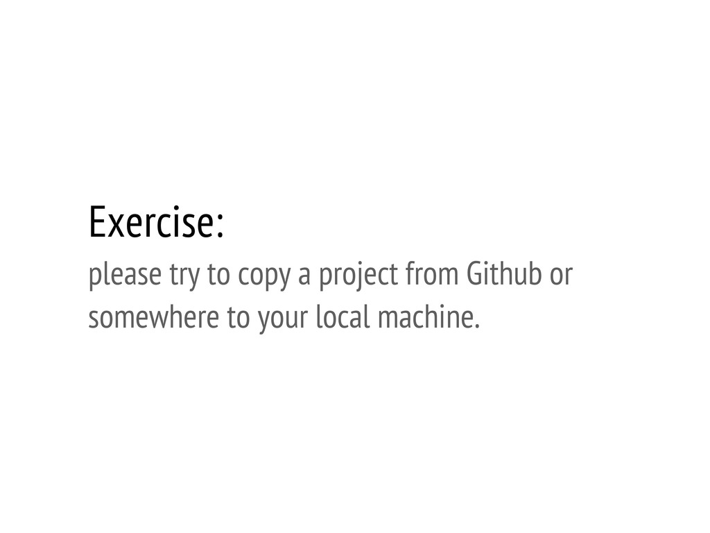Exercise: please try to copy a project from Git...