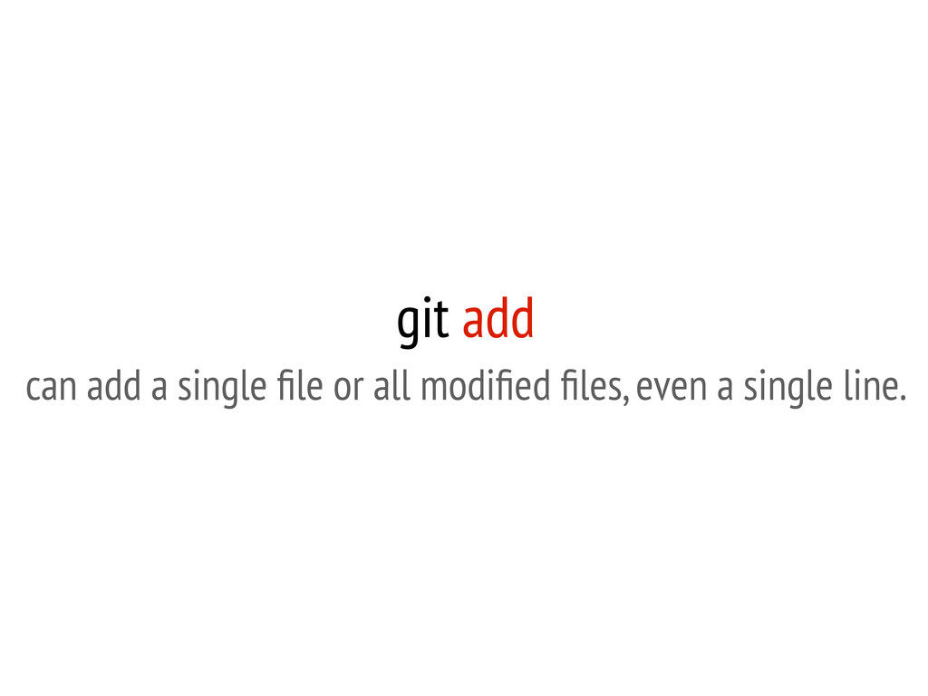 git add can add a single file or all modified file...