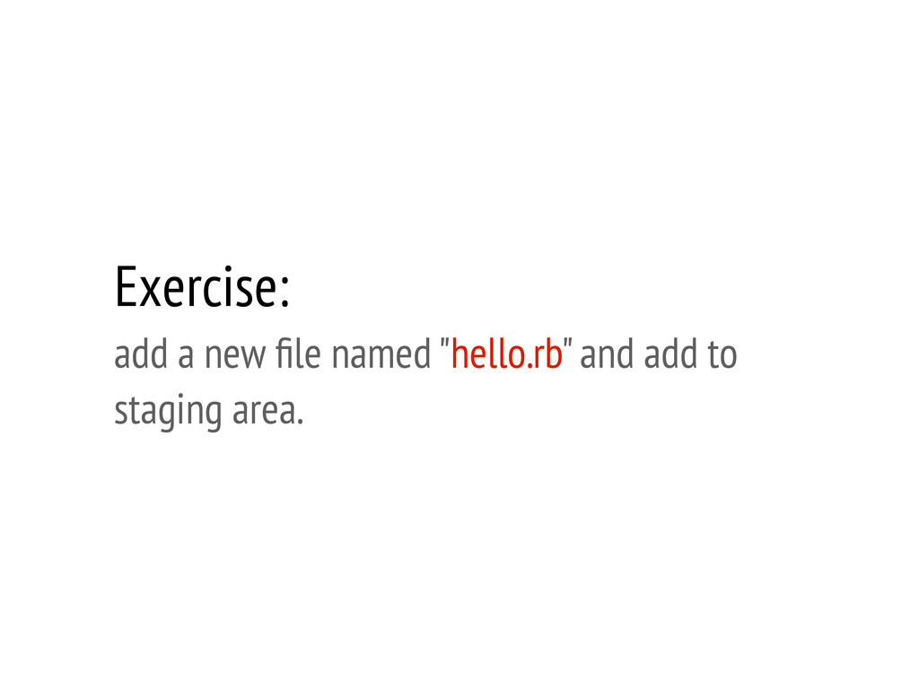 "Exercise: add a new file named ""hello.rb"" and ad..."