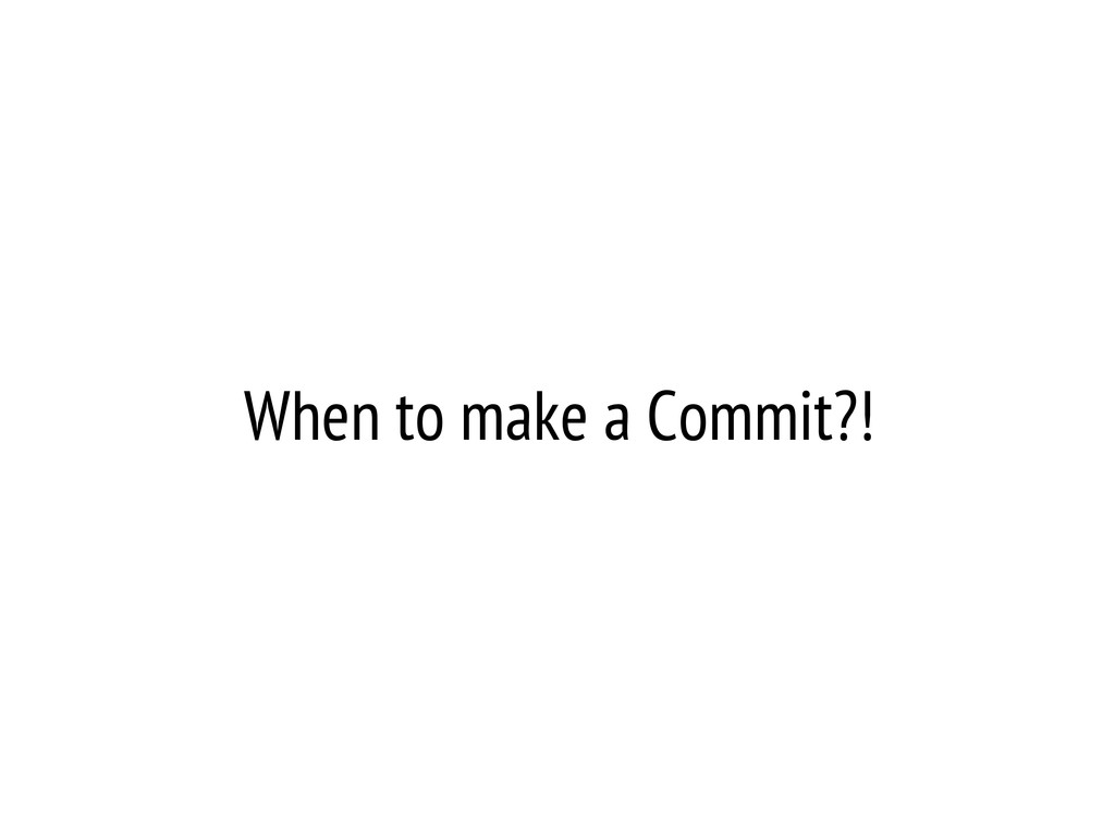 When to make a Commit?!