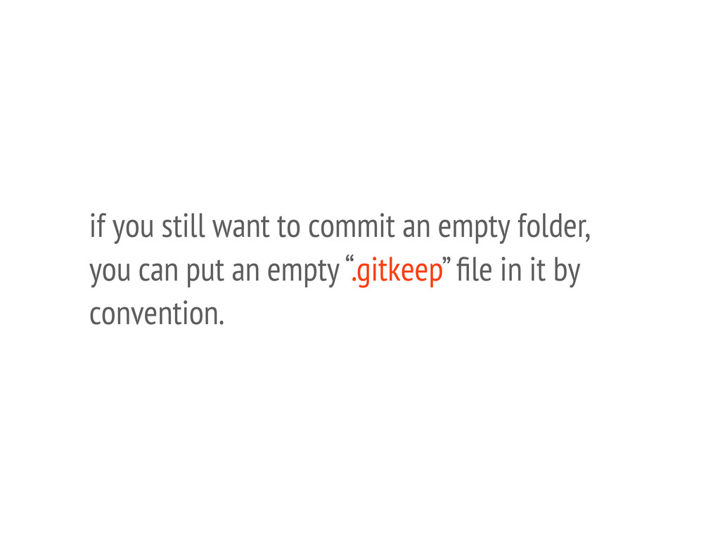 if you still want to commit an empty folder, yo...