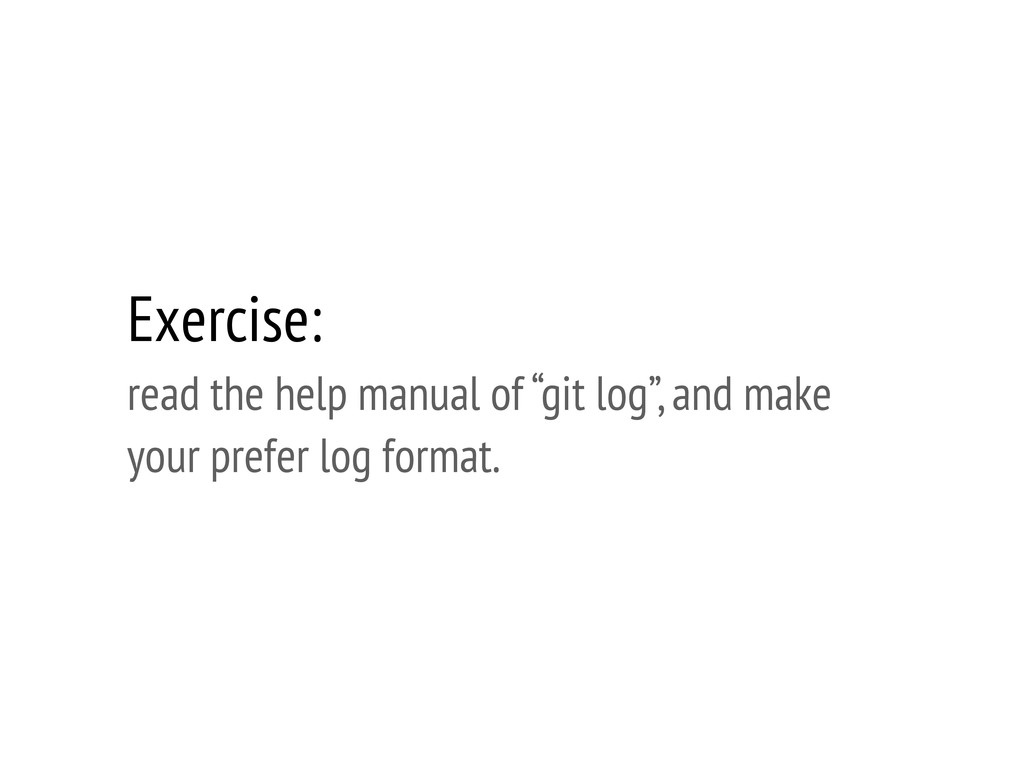 "Exercise: read the help manual of ""git log"", an..."