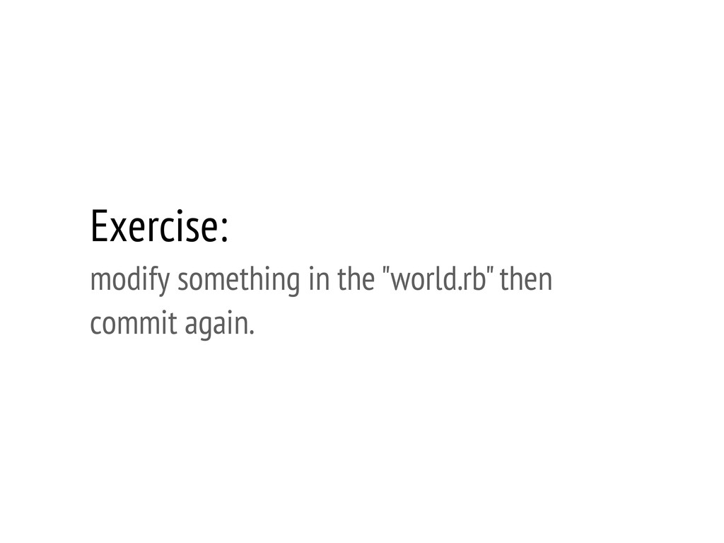 "Exercise: modify something in the ""world.rb"" th..."