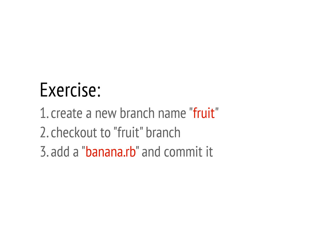 "Exercise: 1. create a new branch name ""fruit"" 2..."