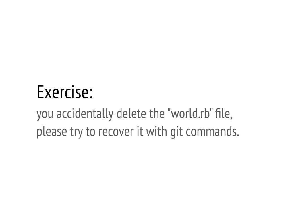 "Exercise: you accidentally delete the ""world.rb..."