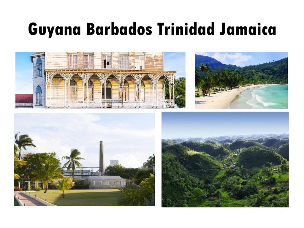 Guyana Barbados Trinidad Jamaica