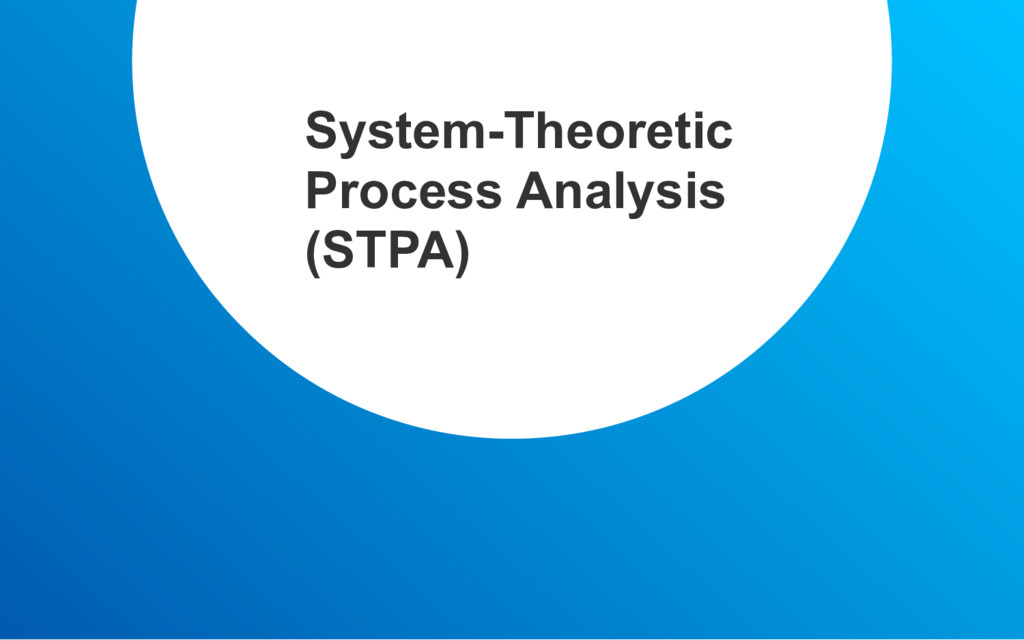 System-Theoretic Process Analysis (STPA)
