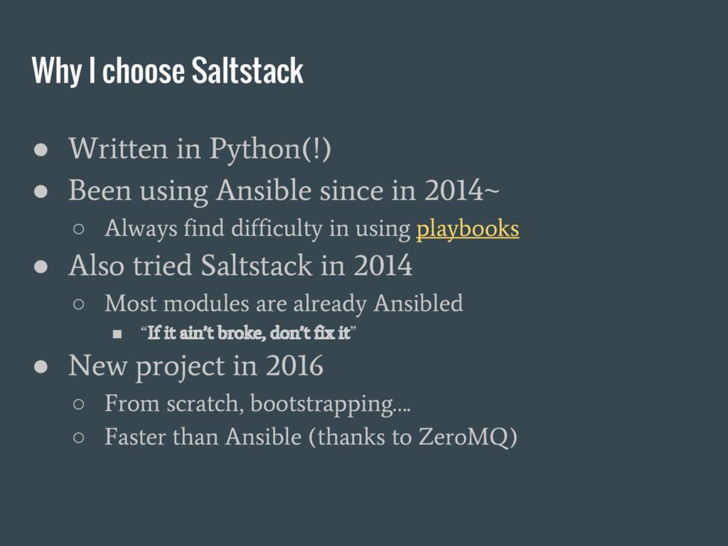 Why I choose Saltstack ● Written in Python(!) ●...