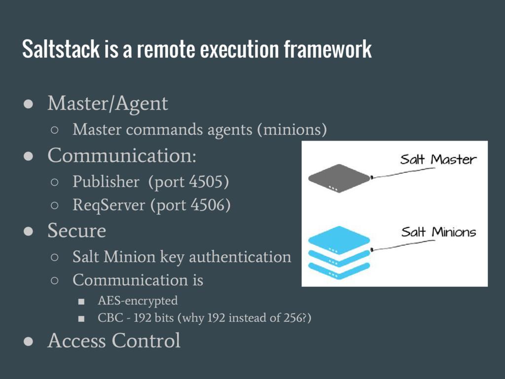 Saltstack is a remote execution framework ● Mas...