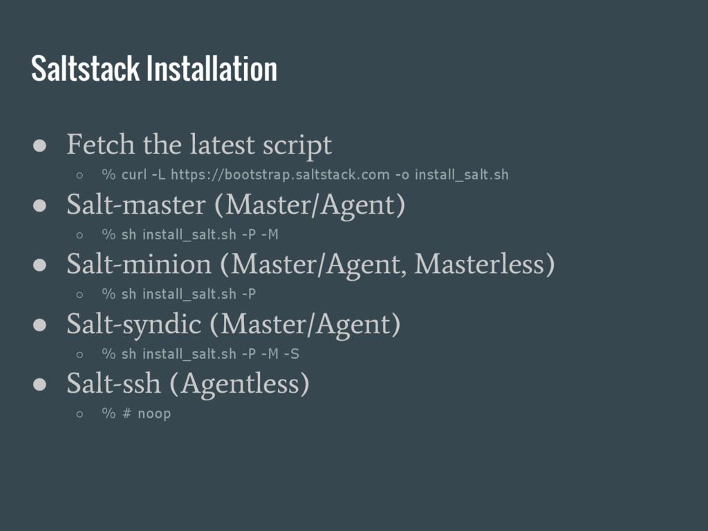 Saltstack Installation ● Fetch the latest scrip...
