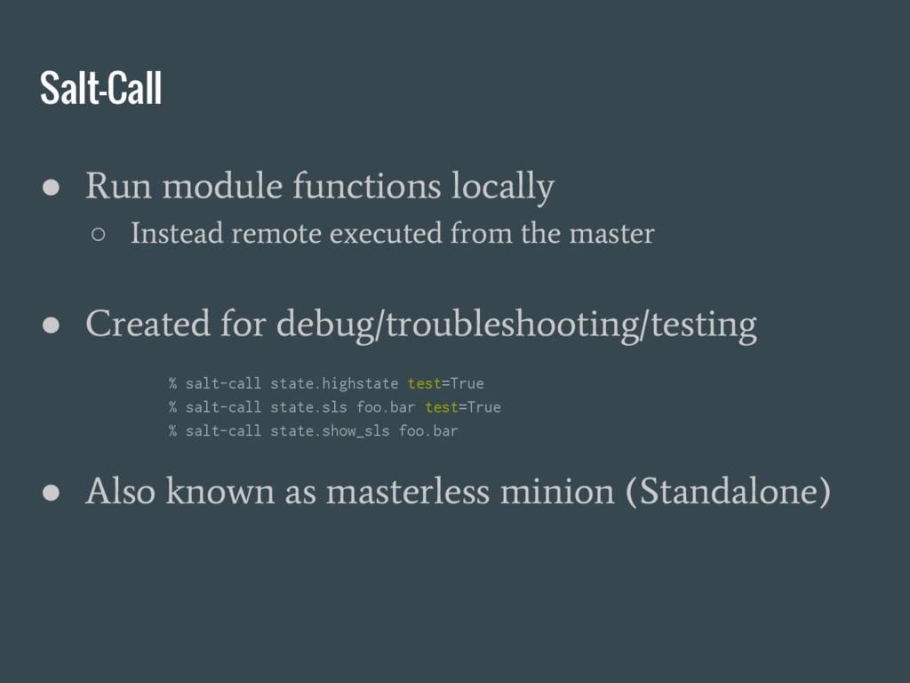 Salt-Call ● Run module functions locally ○ Inst...