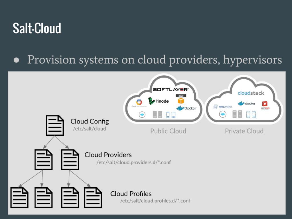 Salt-Cloud ● Provision systems on cloud provide...