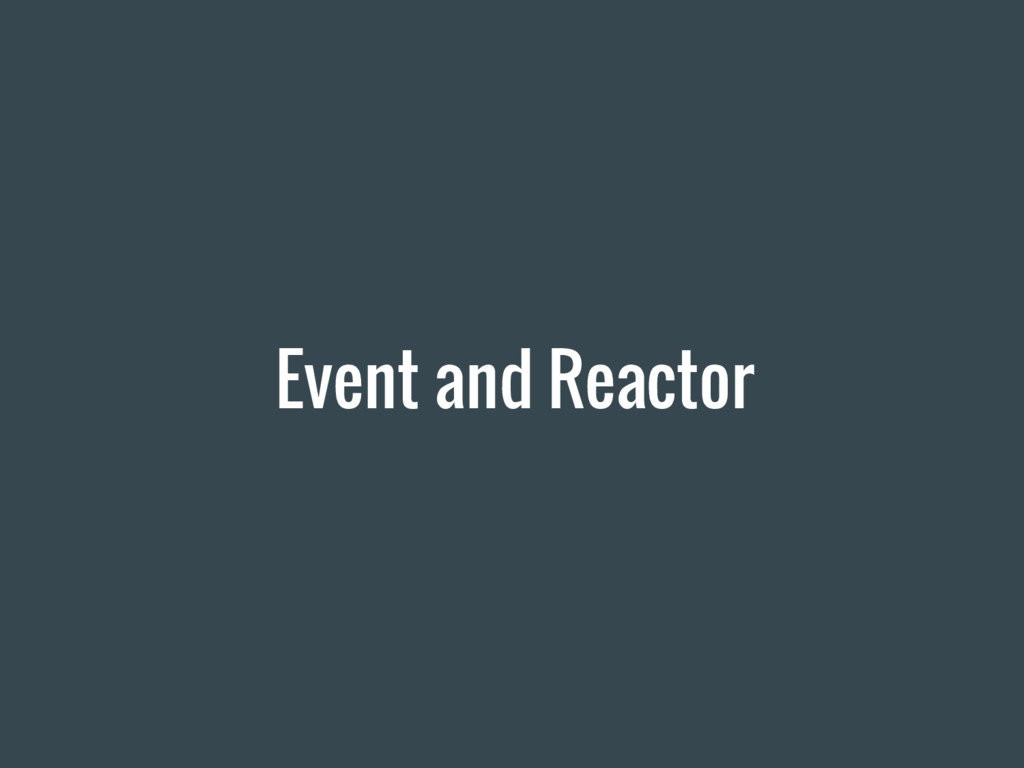 Event and Reactor