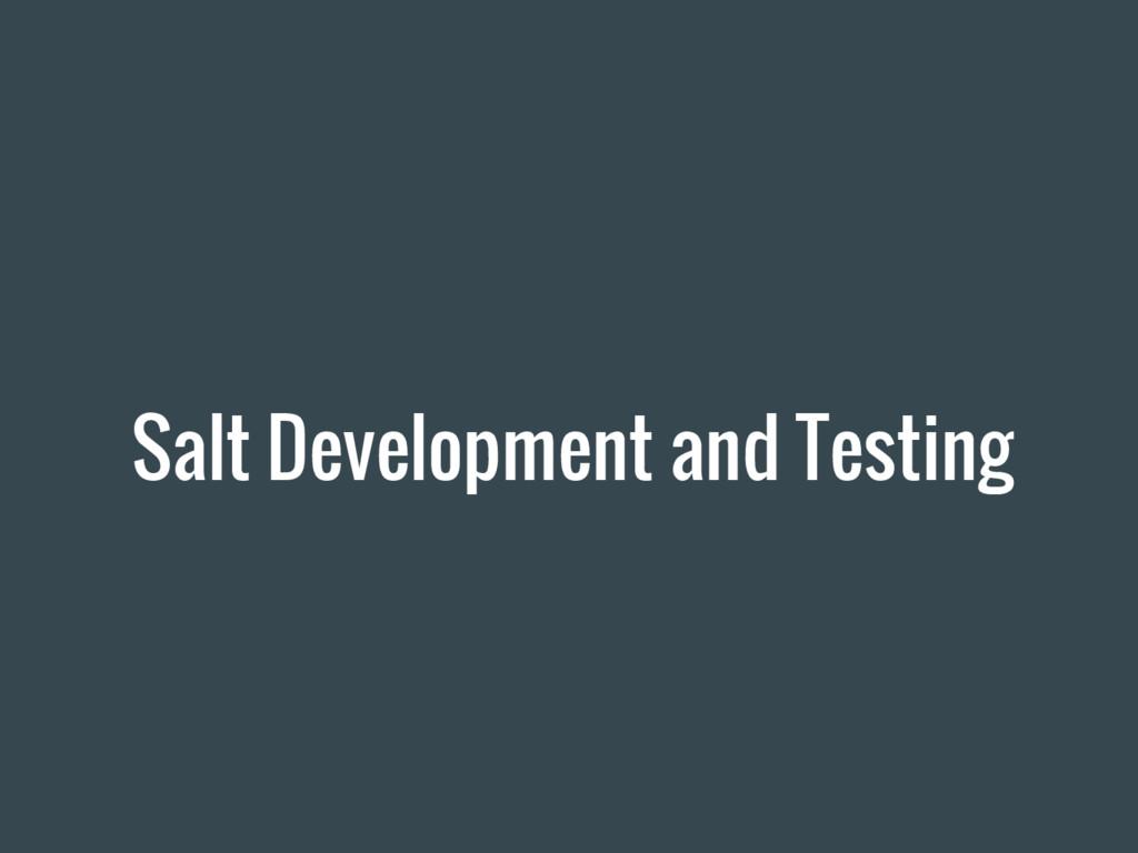 Salt Development and Testing