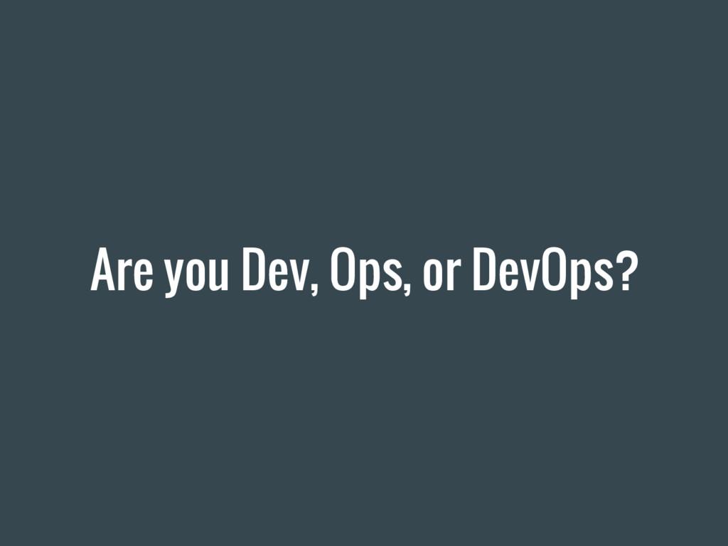 Are you Dev, Ops, or DevOps?