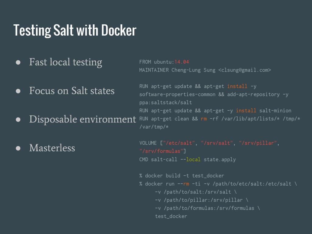 Testing Salt with Docker ● Fast local testing ●...