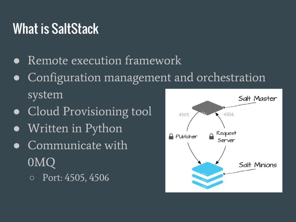 What is SaltStack ● Remote execution framework ...