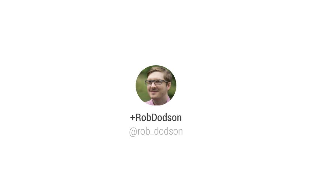 +RobDodson @rob_dodson
