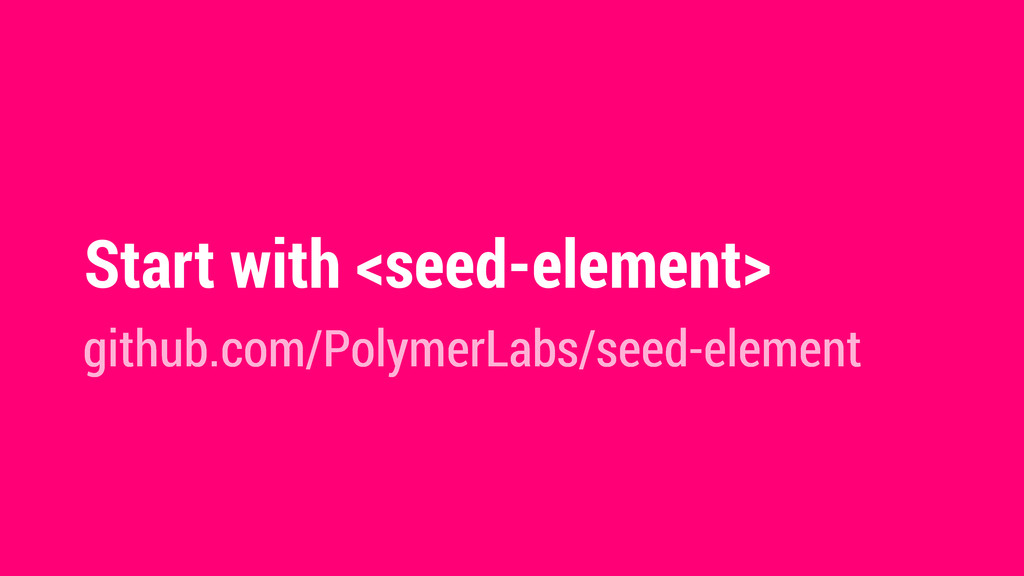 Start with <seed-element> github.com/PolymerLab...