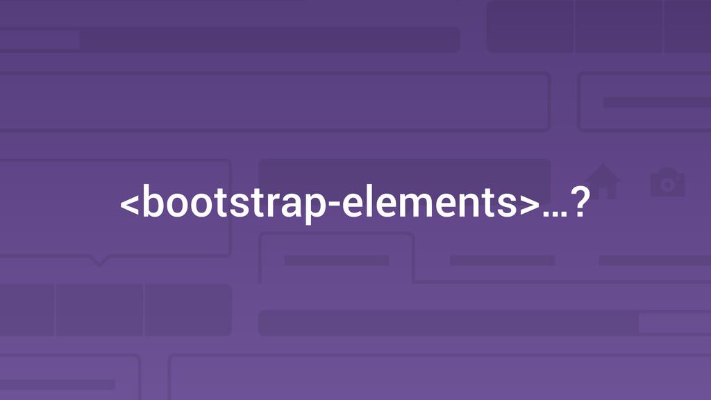 <bootstrap-elements>…?