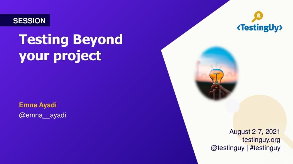 Testing Beyond your project Emna Ayadi @emna__a...