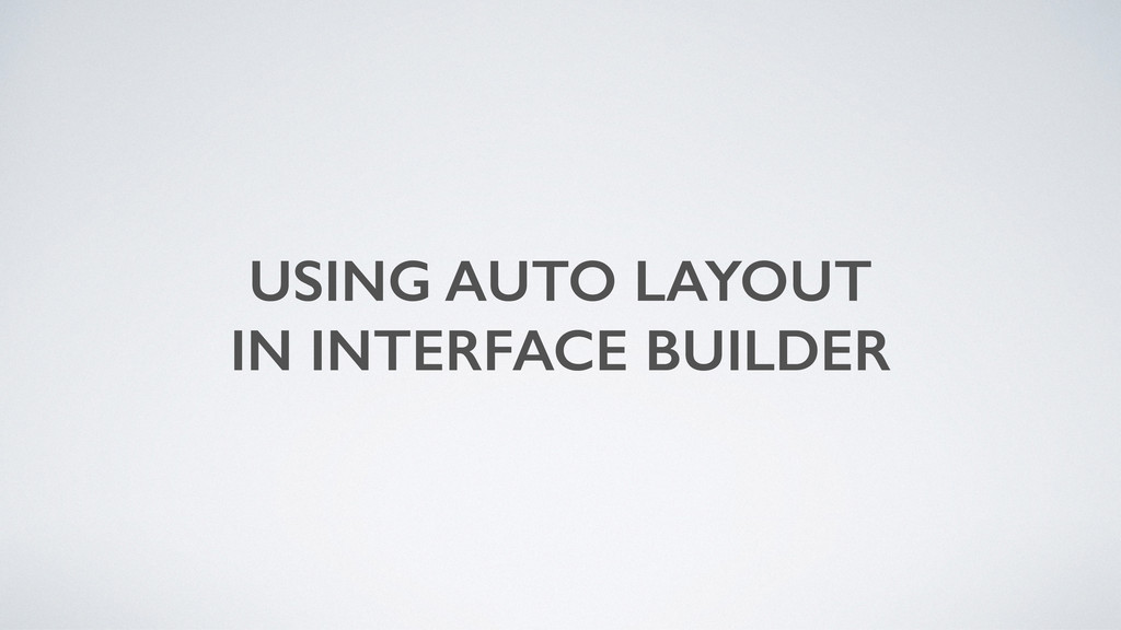 USING AUTO LAYOUT IN INTERFACE BUILDER